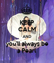 KEEP CALM AND you'll always be a Pearl  - Personalised Poster large