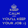 KEEP CALM AND YOU'LL KEEP YOUR JOB :-) - Personalised Poster large