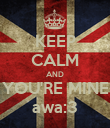 KEEP CALM AND YOU'RE MINE awa:3 - Personalised Poster large