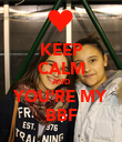 KEEP CALM AND YOU'RE MY BBF - Personalised Poster small