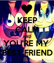 KEEP CALM AND YOU'RE MY  BEST FRIEND - Personalised Poster large