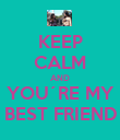KEEP CALM AND YOU´RE MY BEST FRIEND - Personalised Poster large