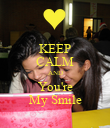 KEEP CALM AND You're My Smile - Personalised Poster large