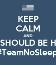 KEEP CALM AND YOU SHOULD BE HERE!!  #TeamNoSleep  - Personalised Poster large