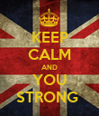 KEEP CALM AND YOU STRONG  - Personalised Poster large