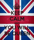 KEEP CALM AND YOU WILL BE QUEEN - Personalised Poster large