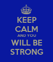 KEEP CALM AND YOU WILL BE STRONG - Personalised Poster large