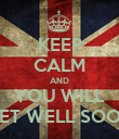 KEEP CALM AND YOU WILL GET WELL SOON - Personalised Poster large