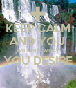 KEEP CALM AND YOU  WILL GET WHAT YOU DESIRE :) - Personalised Poster large