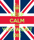 KEEP CALM AND YOU WON'T DIE - Personalised Poster large