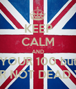 KEEP CALM AND YOUR 100 but YOUR NOT DEAD YETT - Personalised Poster large