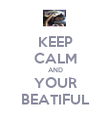 KEEP CALM AND YOUR BEATIFUL - Personalised Poster large