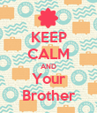 KEEP CALM AND Your Brother - Personalised Poster large