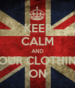 KEEP CALM AND YOUR CLOTHING ON - Personalised Poster large
