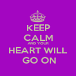 KEEP CALM AND YOUR HEART WILL  GO ON - Personalised Poster large