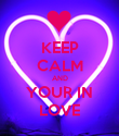KEEP CALM AND YOUR IN LOVE - Personalised Poster large