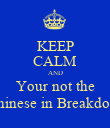 KEEP CALM AND Your not the only one who sang Chinese in Breakdown and didn't know it - Personalised Poster small