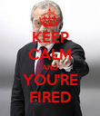 KEEP CALM AND YOU'RE FIRED - Personalised Poster large
