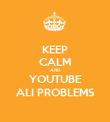 KEEP CALM AND YOUTUBE ALI PROBLEMS - Personalised Poster large