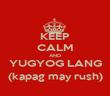 KEEP CALM AND YUGYOG LANG (kapag may rush) - Personalised Poster large