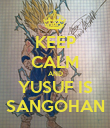 KEEP CALM AND YUSUF IS SANGOHAN - Personalised Poster large