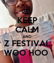 KEEP CALM AND Z FESTIVAL WOO HOO  - Personalised Poster large