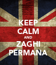 KEEP CALM AND ZAGHI PERMANA - Personalised Poster large