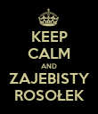 KEEP CALM AND ZAJEBISTY ROSOŁEK - Personalised Poster small