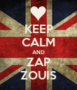 KEEP CALM AND ZAP ZOUIS - Personalised Poster large