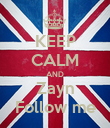 KEEP CALM AND Zayn Follow me - Personalised Poster large