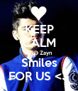 KEEP CALM AND Zayn Smiles FOR US <3 - Personalised Poster large
