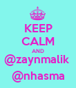 KEEP CALM AND @zaynmalik  @nhasma - Personalised Poster large