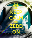 KEEP CALM AND ZEDD ON - Personalised Poster large