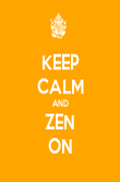 KEEP CALM AND ZEN ON - Personalised Poster large