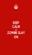 KEEP CALM AND ZOMBIE SLAY ON - Personalised Poster large