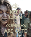KEEP CALM AND ZOMBIES ARE CUTE - Personalised Poster large