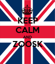 KEEP CALM AND ZOOSK  - Personalised Poster small
