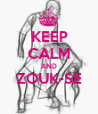 KEEP CALM AND ZOUK-SE  - Personalised Poster large