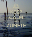 KEEP CALM AND ZUMETE  - Personalised Poster large