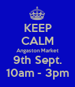 KEEP CALM Angaston Market 9th Sept. 10am - 3pm - Personalised Poster large