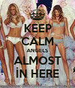 KEEP CALM ANGELS ALMOST İN HERE - Personalised Poster large