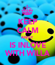 KEEP CALM ANGY IS INLOVE WITH WILLA - Personalised Poster large