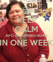 KEEP CALM APO IS COMING HOME IN ONE WEEK  - Personalised Poster large