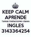 KEEP CALM APRENDE Tareas traducciones clases INGLES 3143364254 - Personalised Poster large