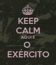 KEEP CALM AQUI É O  EXÉRCITO - Personalised Poster large