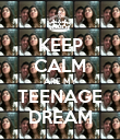 KEEP CALM ARE MY TEENAGE DREAM - Personalised Poster large