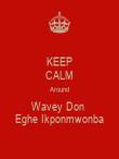 KEEP CALM Around Wavey Don  Eghe Ikponmwonba - Personalised Poster large