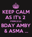 KEEP CALM AS IT's 2  PRINCESS  BDAY AMBY & ASMA ... - Personalised Poster large