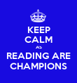 KEEP CALM AS READING ARE CHAMPIONS - Personalised Poster large