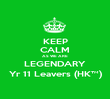 KEEP CALM AS WE ARE LEGENDARY Yr 11 Leavers (HK™) - Personalised Poster large